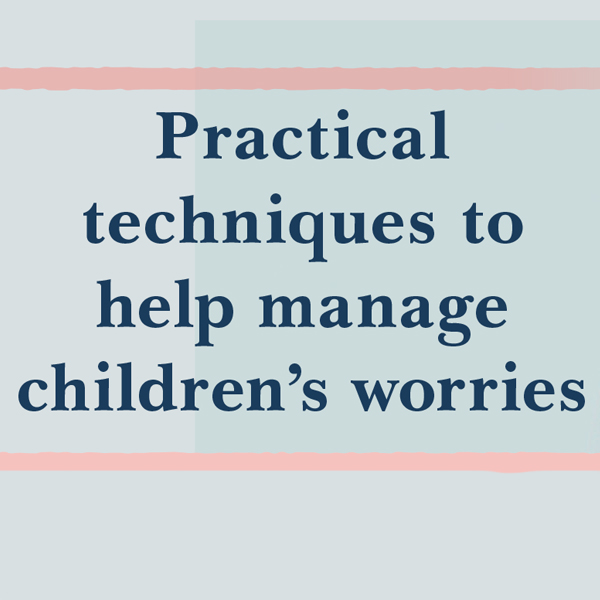 Practical  techniques to help manage children's worries  image